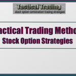 Tactical Trading Method Stock Option Strategies